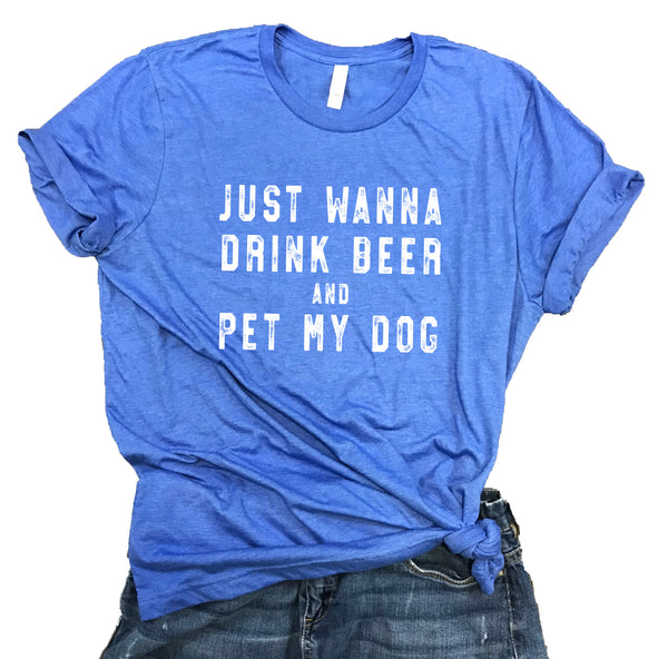 Just Wanna Drink Beer and Pet My Dog Unisex Relaxed Fit Soft Blend Tee
