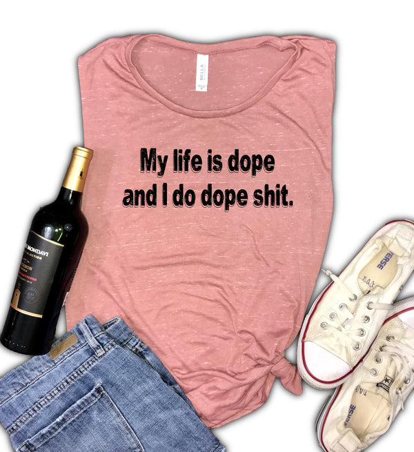 My life is dope and I do dope shit Muscle Tank