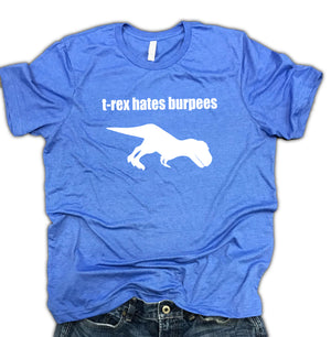 T-Rex Hates Burpees Unisex Soft Blend Shirt