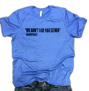 Burpees - We Don't Like You Either Unisex Relaxed Fit Soft Blend Tee