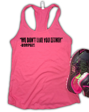 We Don't Like You Either -Burpees Women's Racerback Tank