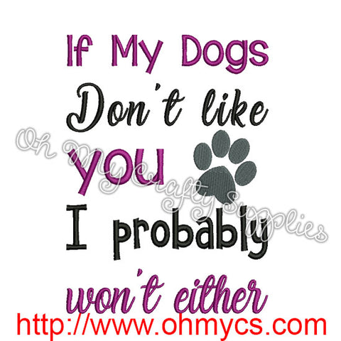 If my dogs don't like you embroidery design