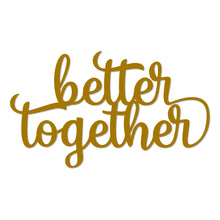 "Load image into Gallery viewer, ""Better Together"" Word Art Sign"
