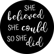 "Load image into Gallery viewer, ""She Believed She Could So She Did"" Sign"