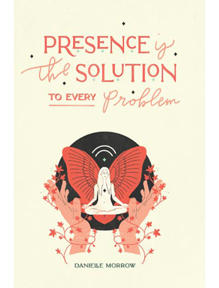 Presence is the Solution to Every Problem