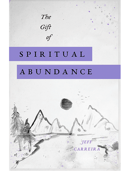 The Gift of Spiritual Abundance: Five Principles for Being Happy and Fulfilled Right Now
