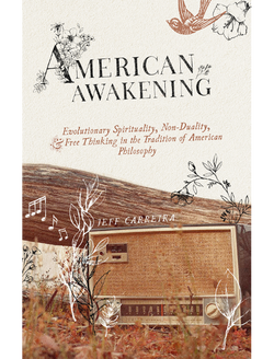 American Awakening: Evolutionary Spirituality, Non-Duality, and Free Thinking in the Tradition of American Philosophy