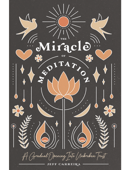The Miracle of Meditation: A Gradual Opening Into Unbroken Trust (2nd edt.)