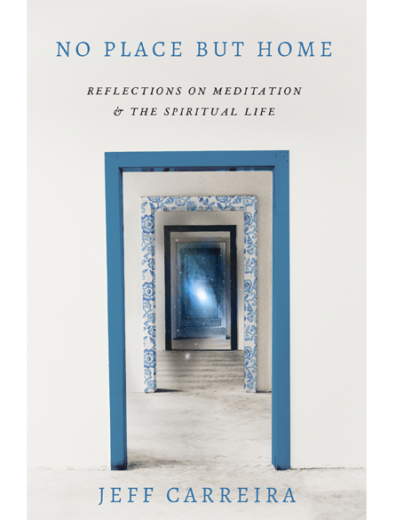No Place But Home: Reflections on Meditation and the Spiritual Life