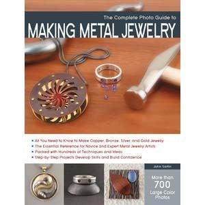 The Complete Photo Guide to Making Metal Jewelry Book