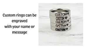 Custom rings can be engraved with your name or message