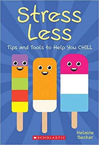 Stress Less - Tips and Tools to Help You Chill Ages 7+