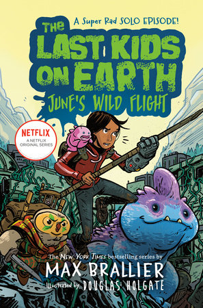 The Last Kids on Earth: June's Wild Flight (The Last Kids on Earth #5.5) Ages 8+