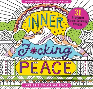 Inner F*cking Peace 31 Irreverent Stress-Relieving Designs Artist's Colouring Book