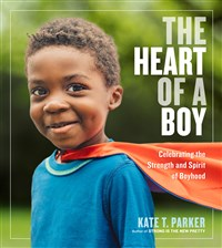 The Heart Of A Boy - Celebrating the Strength and Spirit of Boyhood.