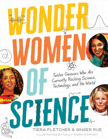 Wonder Women of Science: 12 Geniuses Who Are Currently Rocking Science, Technology, and the World - Ages 9+