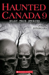 Haunted Canada 9 Scary True Stories Ages  9-12