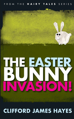 The Easter Bunny Invasion - Clifford James Hayes