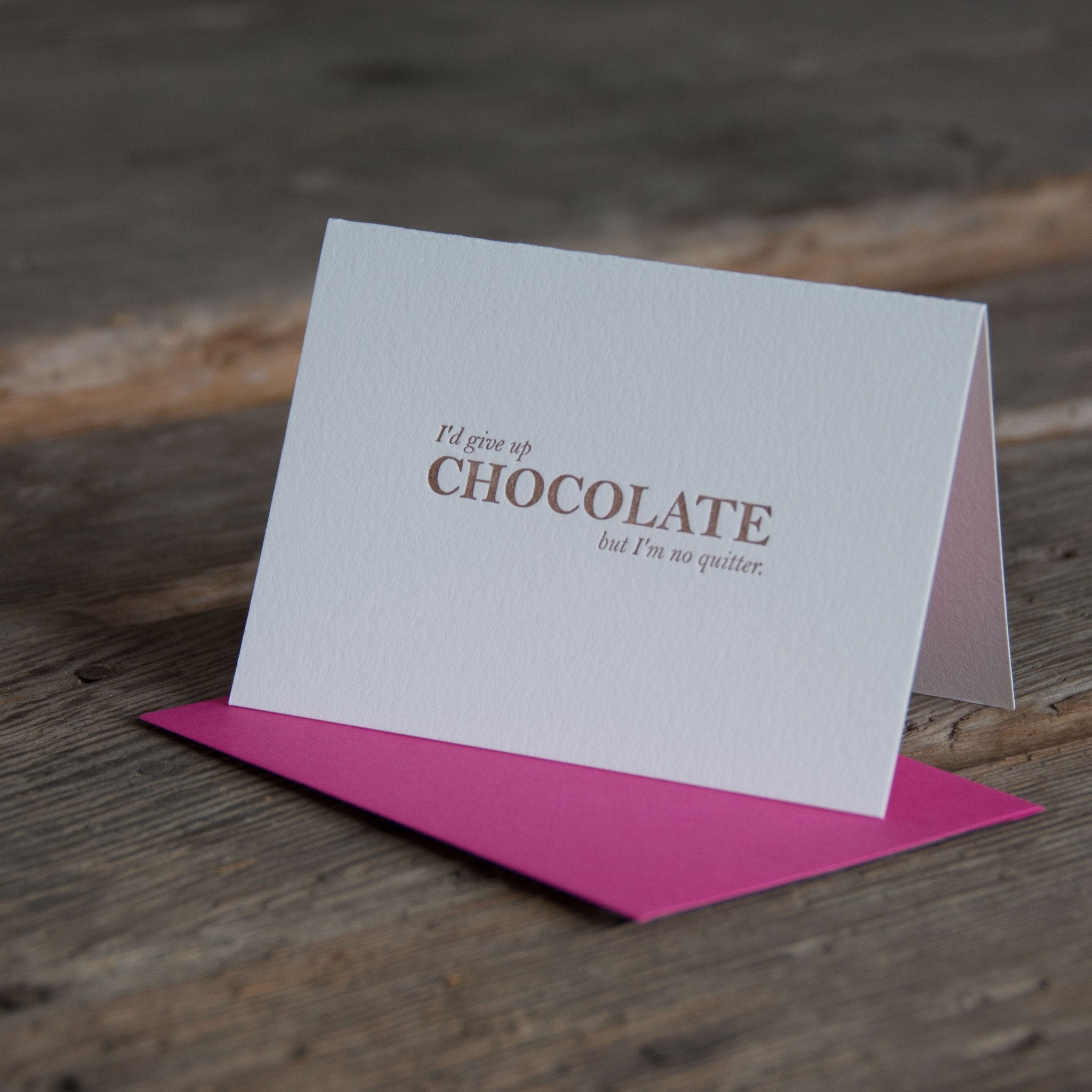 I'd give up Chocolate but I'm no quitter, letterpress printed eco friendly