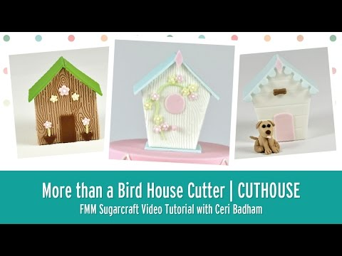 FMM Sugarcraft More Than a Bird House 4 Piece Cutter Set Tutorial