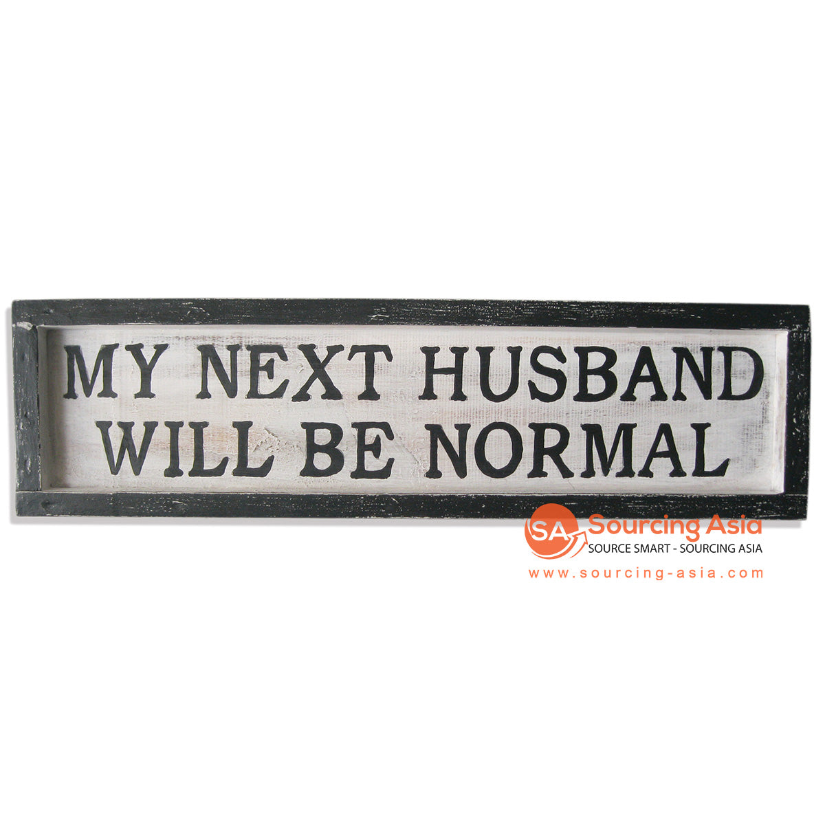 "SKB020 DECORATIVE SIGN "" MY NEXT HUSBAND WILL BE NORMAL"""
