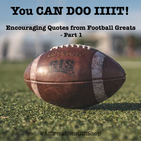 You CAN DOO IIIIT! Encouraging Quotes from Football Greats - Part 1