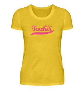 Yes, I'm a Teacher (pinker Druck)  - Damen Lehrer T-Shirt