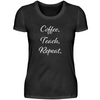 Coffee. Teach. Repeat. Ladies Edition.- Damen Lehrer T-Shirt