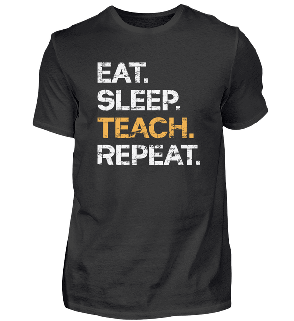 EAT SLEEP TEACH REPEAT - Lehrer T-Shirt - Lehrershirts