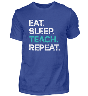 EAT SLEEP TEACH REPEAT - Lehrer T-Shirt