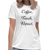 Coffee. Teach. Repeat.  - Damen BIO Lehrer T-Shirt - Lehrershirts