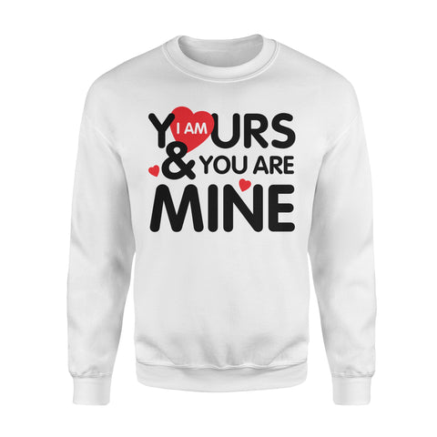I Am Yours & You Are Mine - Standard Crew Neck Sweatshirt