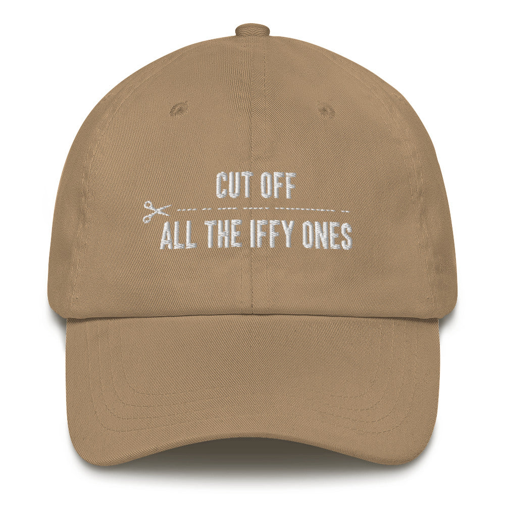 Cut Off All The Iffy Ones Dad Hat
