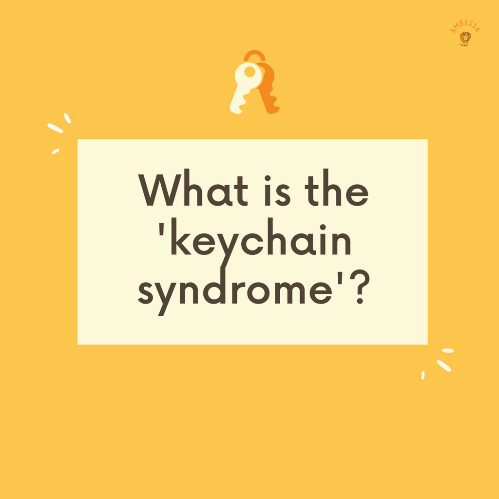 What is the 'keychain syndrome'?