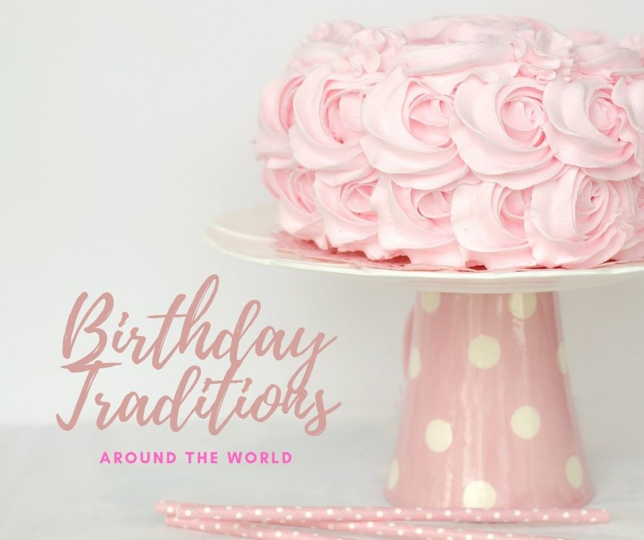 Birthday Traditions Around The World