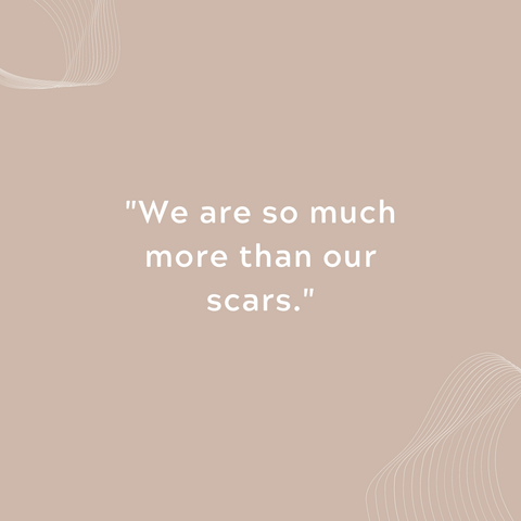 we are so much more than our scars