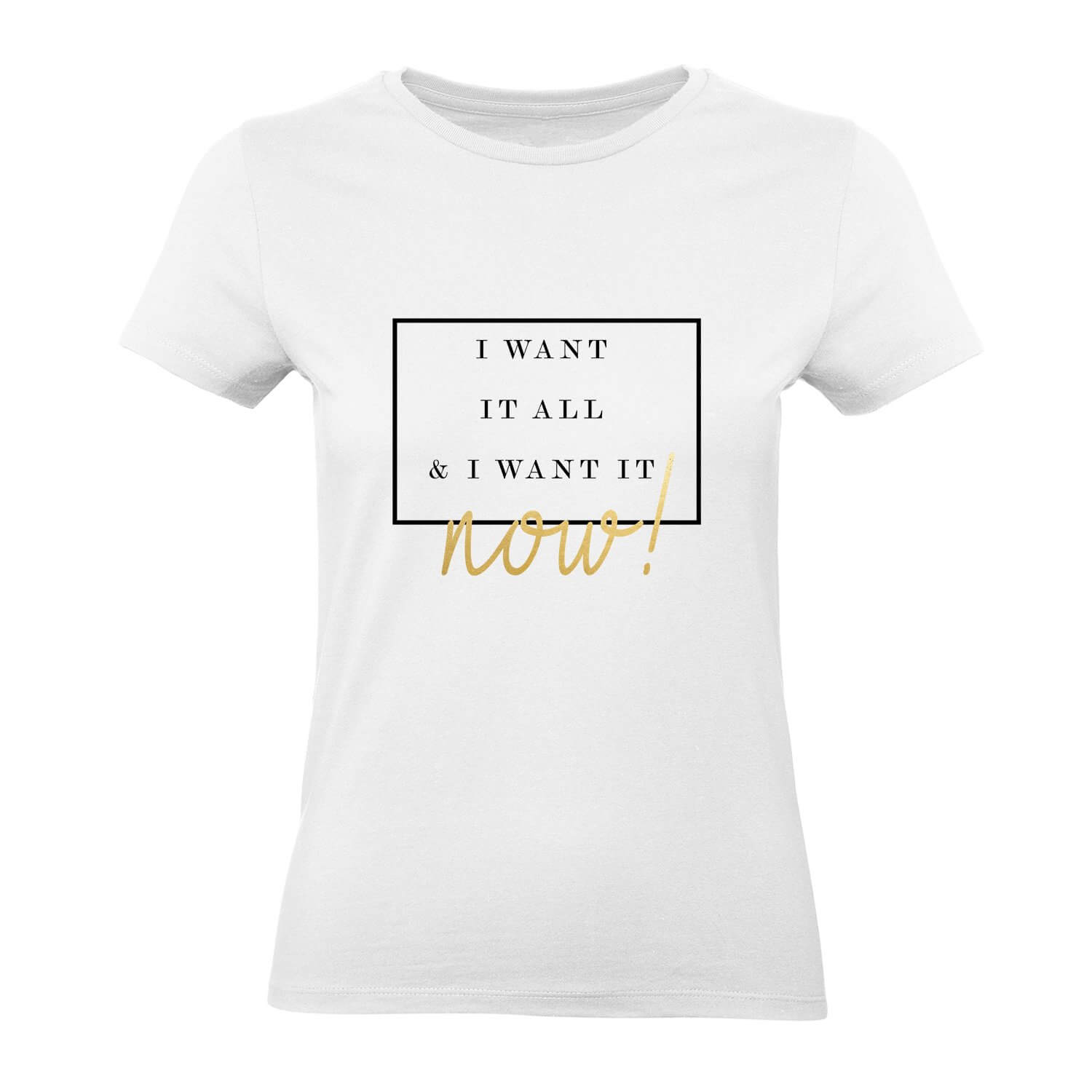 I Want It All Womens Tee