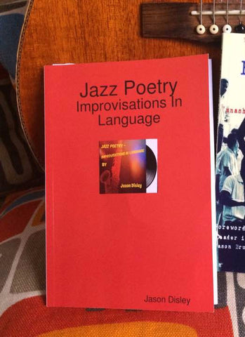 Jazz Poetry - Improvisations In Language by Jason Disley