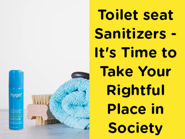 Toilet Seat Sanitizers - It's Time To Take Your Rightful Place In Society