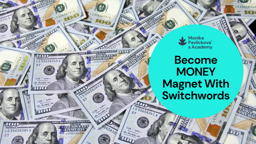 Become Money Magnet With Switchwords - Monika Pavlickova