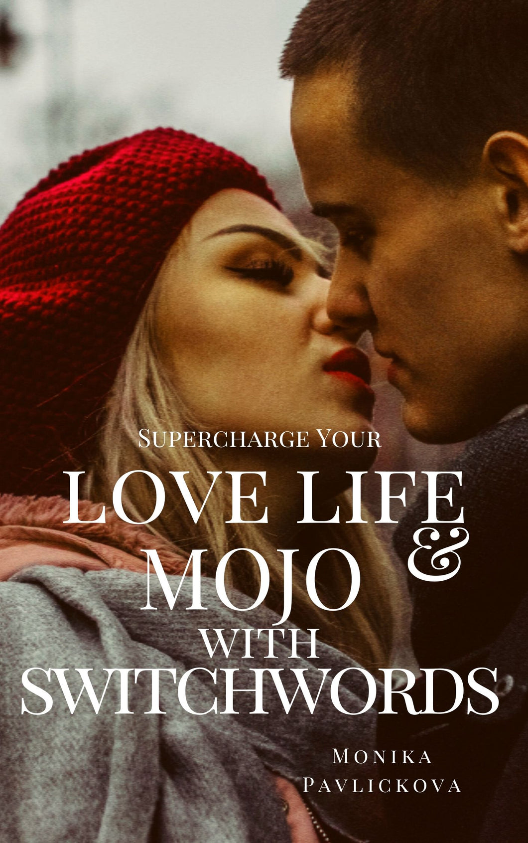 Supercharge Your Love Life & Mojo with Switchwords!: Become Love Magnet with Switchwords! (Switchwords Miracles Book 4) - Monika Pavlickova