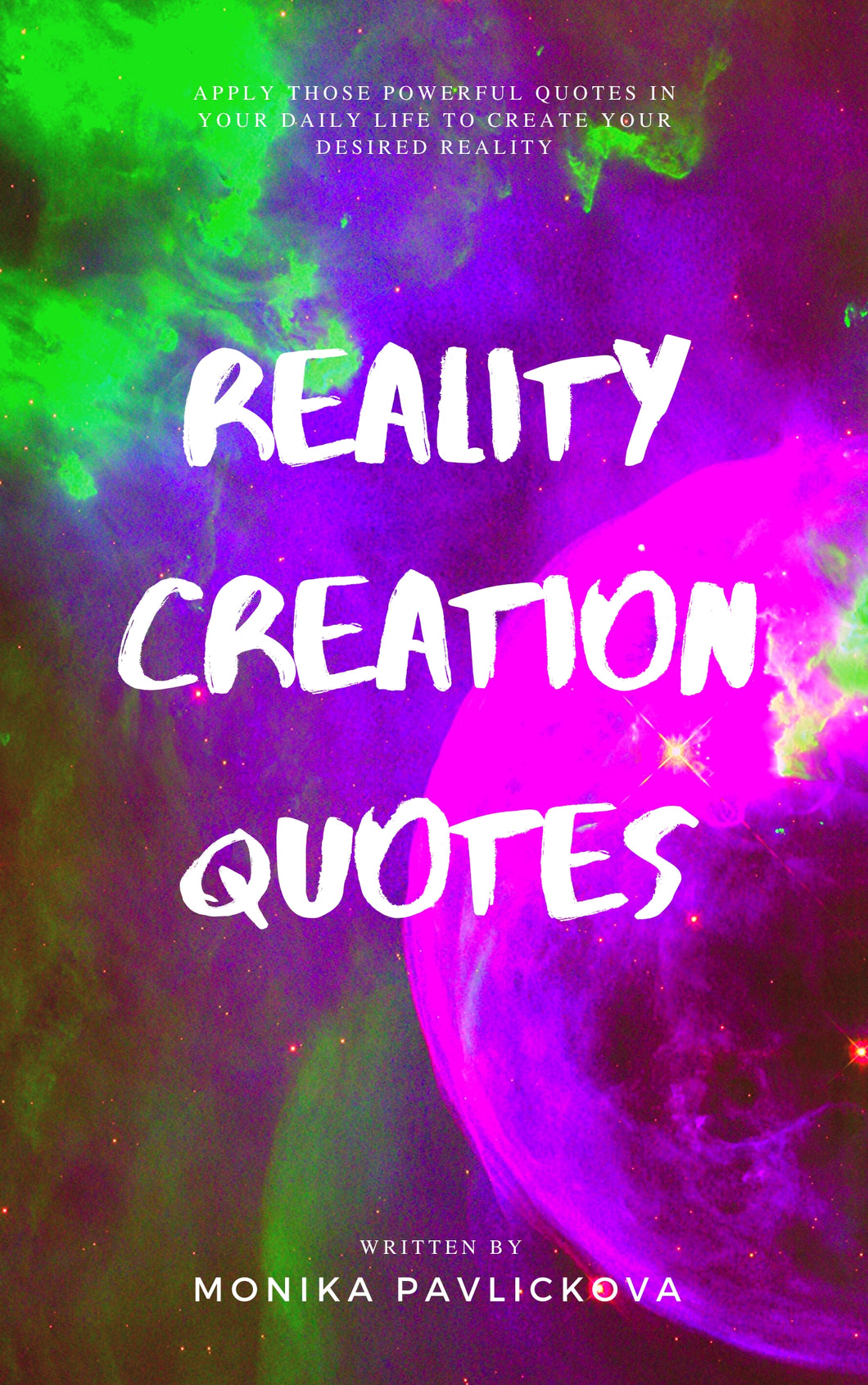 Reality Creation Quotes: Create the Life You Like with These Powerful Reality Creation Quotes that Will Change Your Life! - Monika Pavlickova