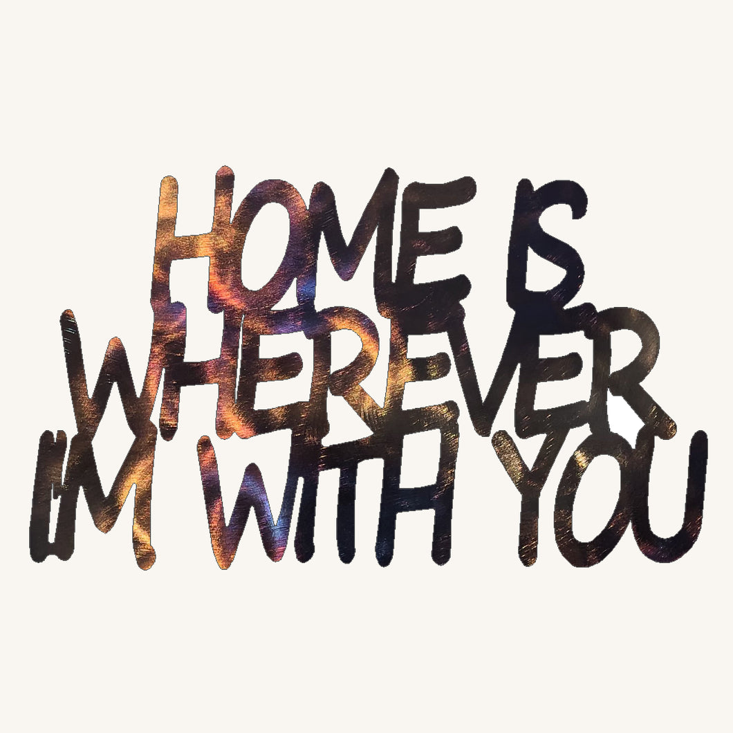 Home is Wherever I'm With You Metal Art