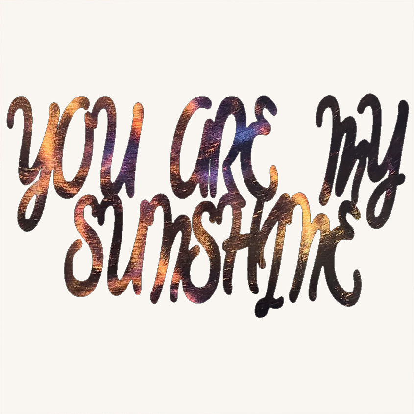 You Are My Sunshine Metal Art