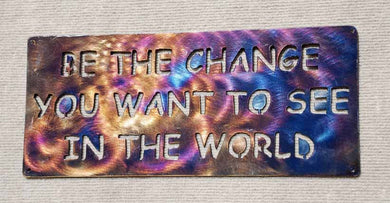 Be the Change You Want to See in the World Metal Art - Mountain Metal Arts