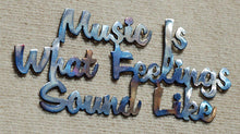 Load image into Gallery viewer, Music Is What Feelings Sound Like Metal Art - Mountain Metal Arts