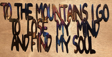 To the Mountains I Go to Lose My Mind and Find My Soul Metal Art - Mountain Metal Arts