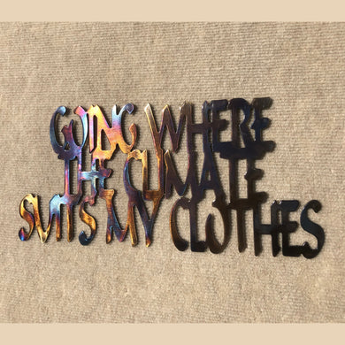 Going Where the Climate Suits My Clothes Metal Art - 15