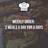 WEEKLY ORDER: 2 Meals a Day for 6 Days