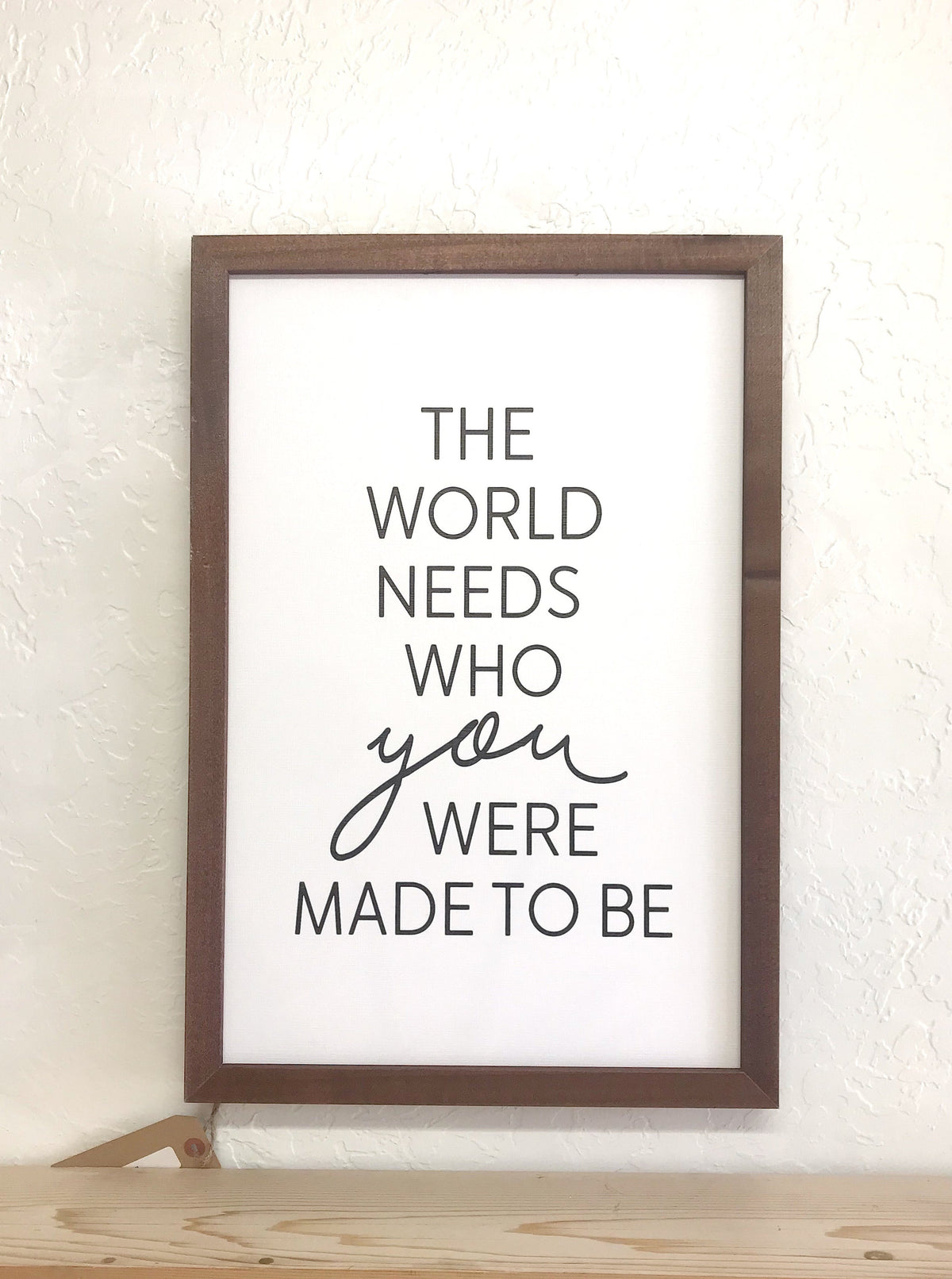 The World Needs Who Were Made To Be Canvas